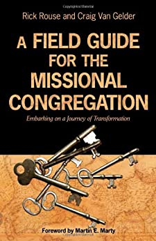 A Field Guide for the Missional Congregation: Embarking on a Journey of Transformation by [Rouse, Rick, Craig Van Gelder]