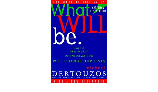 What Will Be: How the New World of Information Will Change Our Lives: Amazon.es: Michael L. Dertouzos, Michael L. Dertrouzos, Bill Etc Gates: Libros en ...