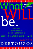 What Will Be: How the World of Information Will Change (How the New World of Information Will Change Our Lives)