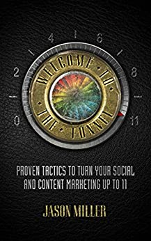 Welcome to the Funnel: Proven Tactics to Turn Your Social and Content Marketing up to 11 by [Miller, Jason]