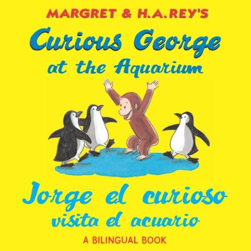 Jorge el curioso visita el acuario/Curious George at the Aquarium (bilingual edition) (Spanish Edition)