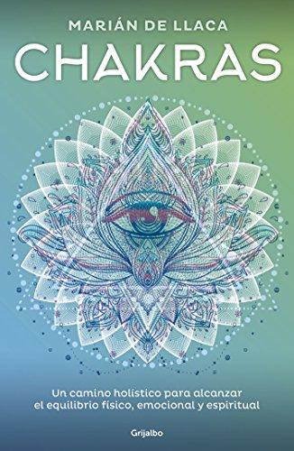 Chakras: Un camino holístico para alcanzar el equilibrio físico, emocional y espiritual (Spanish Edition)