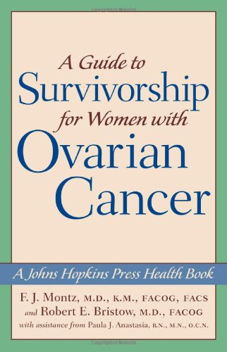A Guide to Survivorship for Women with Ovarian Cancer (A Johns Hopkins Press Health Book)