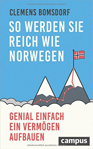 So werden Sie reich wie Norwegen: Genial einfach ein Vermögen aufbauen Broschiert – 12. April 2018 Clemens Bomsdorf Campus Verlag 3593508494 Kapitalanlage
