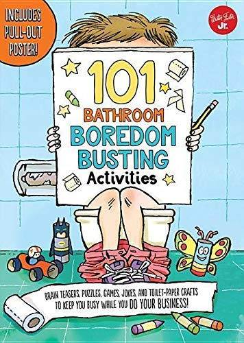 101 Bathroom Boredom Busting Activities: Brain teasers, puzzles, games, jokes, and toilet-paper crafts to keep you busy while you DO YOUR BUSINESS! - Includes Pull-out Poster! (101 Things)