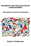 img - for Philosophy and the Evolution of Consciousness: Owen Barfield's Saving the Appearances book / textbook / text book