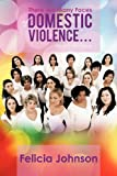 There Are Many Faces of Domestic Violence..., Felicia Johnson, 146856305X