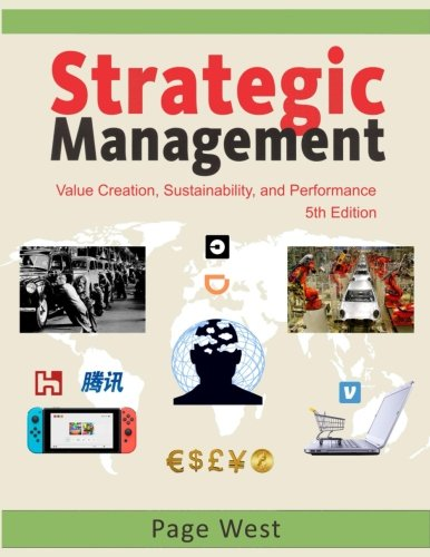 Strategic Management: Value Creation, Sustainability, and Performance (Fifth Edition) (Strategic Management And Competitive Advantage 5th Edition)