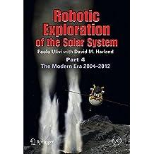 Robotic Exploration of the Solar System: Part 4: The Modern Era 2004 –2013