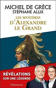 Les Mystères d'Alexandre le Grand par Michel de Grèce