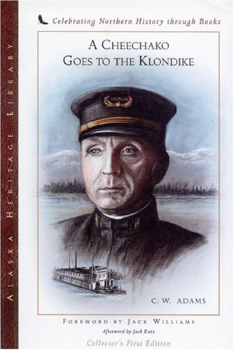 A Cheechako Goes to the Klondike: The Personal Story of a Famous River Boat Captain (Alaska Book Adventures (Epicenter Press))