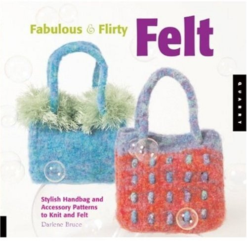 Download Fabulous and Flirty Felt: Stylish Handbag and Accessory Patterns to Knit and Felt ebook