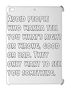 Avoid people who wanna tell you what's right or wrong, good iPad air plastic case