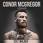 Conor McGregor: A Biography | Colt Walker