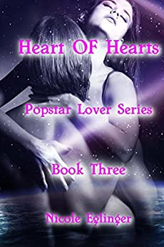 Heart of Hearts : Popstar Lover Series Book Three: Popstar Lover Series by [Eglinger, Nicole]