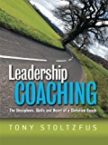 Leadership Coaching: The Disciplines, Skills and Heart of a Christian Coach