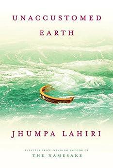 Unaccustomed Earth by [Lahiri, Jhumpa]