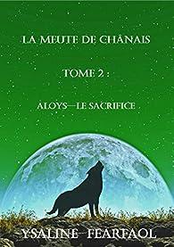 La meute de Chânais, tome 2 : Aloys - Le sacrifice par Ysaline Fearfaol