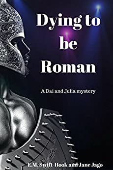 Dying to be Roman: A Dai and Julia Mystery by [Swift-Hook, E.M., Swift-Hook, E.M., Jago, Jane]
