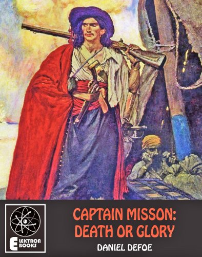Captain Misson: Death Or Glory, Pirate Classics por Daniel Defoe