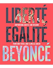Liberté Egalité Beyoncé: Empowering quotes and wisdom from our fierce and flawless queen