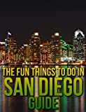 The Fun Things to Do in San Diego Guide: An informative San Diego travel guide highlighting great parks, attractions, tours, and restaurants (U.S. Travel Guides Book 6)