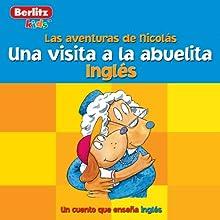 Una Visita a la Abuelita: Berlitz Kids Ingles, Las Aventuras de Nicholas | Livre audio Auteur(s) :  Berlitz Narrateur(s) :  Berlitz