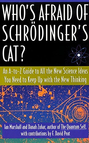 Who's Afraid of Schrödinger's Cat? An A-to-Z Guide to All the New Science Ideas You Need to Keep Up with the New (Schroedingers Cat)