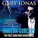 Modern Sorcery: The First Jonathan Shade Novel Audiobook by Gary Jonas Narrated by Joe Hempel
