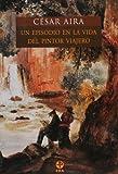 Un Episodio en la Vida del Pintor Viajero, Aira, César and Berger, Jonh, 9684115202