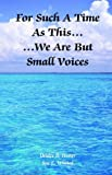 For Such a Time As This... We Are but Small Voices, Deidre B. Hester and Sue E. Whited, 0974613339