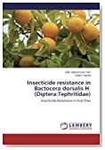 Insecticide resistance in Bactocera dorsalis H. (Diptera:Tephritidae): Insecticide Resistance in Fruit Flies
