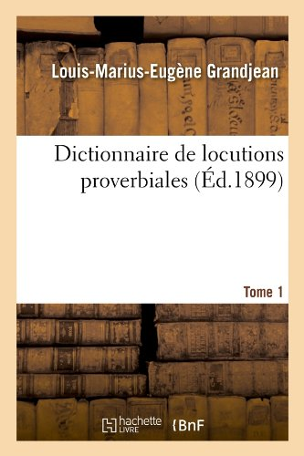 Dictionnaire de Locutions Proverbiales. Tome 1 (Ed.1899) (Langues) (French Edition)