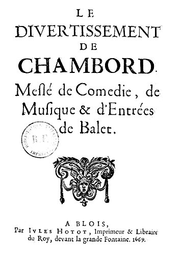 - France Entertainment NLe Divertissement De Chambord A Mixture Of Comedy Music And Ballet Performed Befor King Louis Xiv At Chambord And Published 1669 At Blois France Poster Print by (18 x 24)