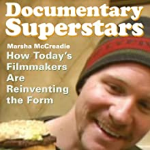 Documentary Superstars: How Today's Filmmakers Are Reinventing the Form Audiobook by Marsha McCreadie Narrated by Melba Sibrel