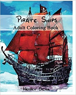 Amazon Pirate Ships Adult Coloring Book 9781533520036 Henry Silva Books