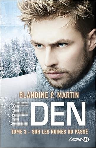Eden, T3 : Sur les ruines du passé - Blandine P. Martin