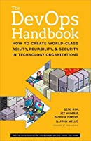 The DevOps Handbook: How to Create World-Class Agility, Reliability, and Security in Technology Organizations Front Cover