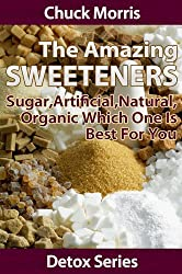 Amazing Sweeteners - Sugar, Artificial, Natural, Organic and which is Best for You (Detoxification Book 3)