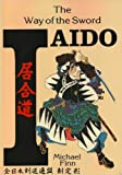 Iaido Way of the Sword: The Way of the Sword
