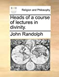 Heads of a Course of Lectures in Divinity, John Randolph, 1140919016