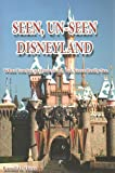 Seen, Un-Seen Disneyland: What You See at Disneyland, but Never Really See