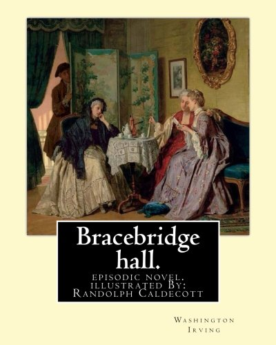 Download Bracebridge hall. By: Washington Irving, illustrated By: R.(Randolph) Caldecott: episodic novel. Randolph Caldecott (  22 March 1846 – 12 February ... artist and illustrator, born in Chester. ebook
