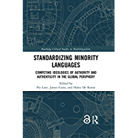 Standardizing Minority Languages: Competing Ideologies of Authority and Authenticity in the Global Periphery (Routledge Critical Studies in Multilingualism Book 13) (English Edition)