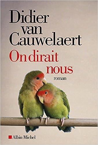 On dirait nous de Didier van Cauwelaert 2016