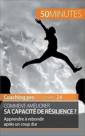 Comment am liorer sa capacit de r silience apprendre rebondir apr s un coup dur coaching - Pro btp prevoyance coups durs ...