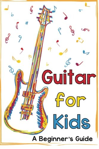 Guitar for Kids: A Beginner's Guide by CreateSpace Independent Publishing Platform