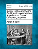 Burley Tobacco Growers Co-Operative Association, Appellant vs. City of Carrollton, Appellee, Aaron Sapiro, 1275065244