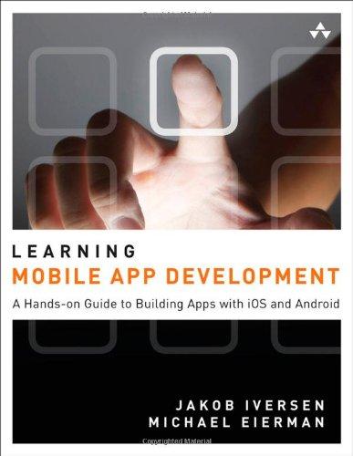 Learning Mobile App Development by Jakob Iversen , Michael Eierman, Publisher : Addison-Wesley Professional