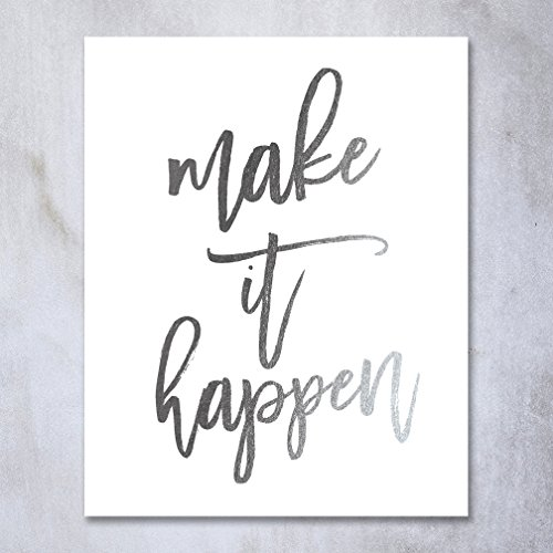 Make It Happen Silver Foil Decor Home Wall Art Print Inspirational Motivational Quote Metallic Poster 5 inches x 7 - Frames Girly